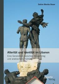 Alterität und Identität im Libanon: Eine Generation zwischen Bürgerkrieg und arabischem Frühling - copertina