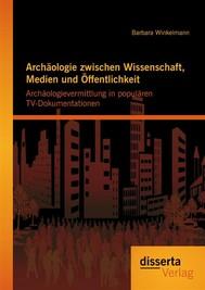 Archäologie zwischen Wissenschaft, Medien und Öffentlichkeit: Archäologievermittlung in populären TV-Dokumentationen - copertina