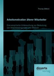 Arbeitsmotivation älterer Mitarbeiter: Eine empirische Untersuchung zur Bedeutung von Arbeitsbedingungen und Motiven - copertina