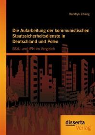 Die Aufarbeitung der kommunistischen Staatssicherheitsdienste in Deutschland und Polen: BStU und IPN im Vergleich - Librerie.coop