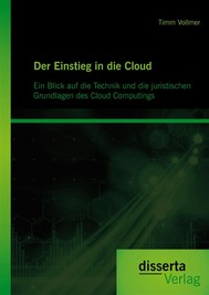 Der Einstieg in die Cloud: Ein Blick auf die Technik und die juristischen Grundlagen des Cloud Computings - copertina