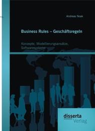 Business Rules – Geschäftsregeln: Konzepte, Modellierungsansätze, Softwaresysteme - copertina