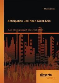 Antizipation und Noch-Nicht-Sein - Zum Heimatbegriff bei Ernst Bloch - copertina
