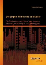 Der jüngere Plinius und sein Kaiser: Die Statthalterschaft Plinius´ des Jüngeren zwischen Selbständigkeit und Abhängigkeit - copertina