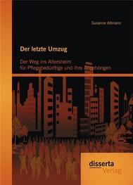 Der letzte Umzug: Der Weg ins Altersheim für Pflegebedürftige und ihre Angehörigen - copertina