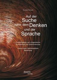 Auf der Suche nach dem Denken und der Sprache: Phylogenetische und ontogenetische Entwicklungen des Sprachursprungs. Versuch einer interdisziplinären Betrachtung - copertina