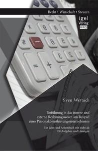 Einführung in das interne und externe Rechnungswesen am Beispiel eines Personaldienstleistungsunternehmens: Ein Lehr- und Arbeitsbuch mit mehr als 100 Aufgaben und Lösungen - Librerie.coop
