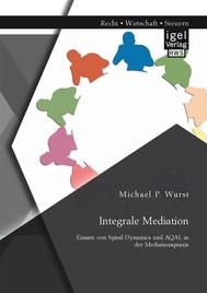 Integrale Mediation: Einsatz von Spiral Dynamics und AQAL in der Mediationspraxis - copertina
