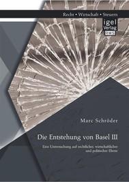 Die Entstehung von Basel III: Eine Untersuchung auf rechtlicher, wirtschaftlicher und politischer Ebene - copertina