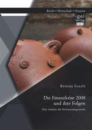 Die Finanzkrise 2008 und ihre Folgen: Eine Analyse des Krisenmanagements - copertina