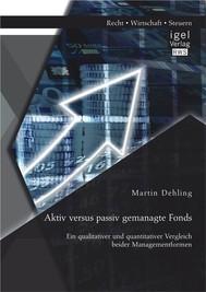 Aktiv versus passiv gemanagte Fonds: Ein qualitativer und quantitativer Vergleich beider Managementformen - copertina