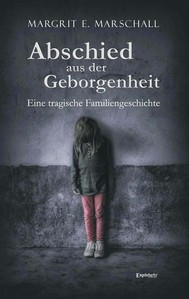 Abschied aus der Geborgenheit. Eine tragische Familiengeschichte - copertina