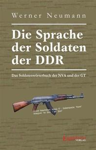 Die Sprache der Soldaten der DDR. Das Soldatenwörterbuch der NVA und der GT - Librerie.coop