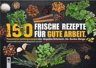 150 Frische Rezepte für gute Arbeit - copertina
