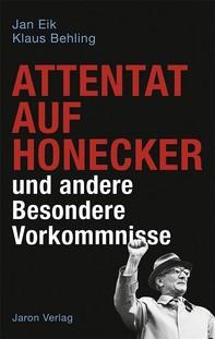 Attentat auf Honecker und andere Besondere Vorkommnisse - Librerie.coop