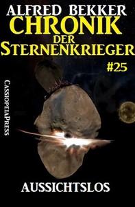Chronik der Sternenkrieger 25: Aussichtslos (Science Fiction Abenteuer) - Librerie.coop