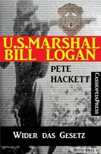 U.S. Marshal Bill Logan, Band 13: Wider das Gesetz - Librerie.coop