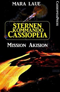 Sternenkommando Cassiopeia 1 - Mission Akision (Science Fiction Abenteuer) - Librerie.coop