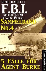 5 Fälle für Agent Burke - Sammelband Nr. 4 (FBI Special Agent) - copertina