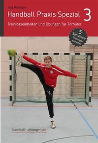 Handball Praxis Spezial 3 - Trainingseinheiten und Übungen für Torhüter - Librerie.coop