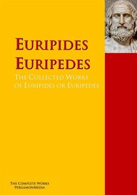 The Collected Works of Euripides or Euripedes - Librerie.coop