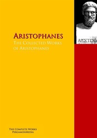 The Collected Works of Aristophanes - Librerie.coop