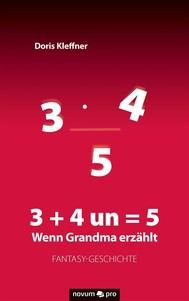 3 + 4 un = 5 – Wenn Grandma erzählt - copertina
