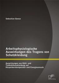 Arbeitsphysiologische Auswirkungen des Tragens von Schutzkleidung: Auswirkungen von Kühl- und Tiefkühlhauskleidung auf Körperkerntemperatur und Energieumsatz - copertina