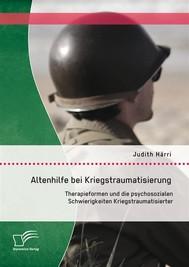 Altenhilfe bei Kriegstraumatisierung: Therapieformen und die psychosozialen Schwierigkeiten Kriegstraumatisierter - copertina