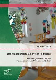Der Klassenraum als dritter Pädagoge: Gestaltung und Einfluss des Klassenzimmers auf Schüler und Lehrer - copertina