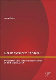 """Der konstruierte """"Andere"""": Bewusstheit über Differenzkonstruktionen in der Sozialen Arbeit - copertina"""