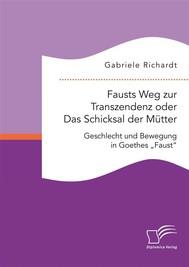 """Fausts Weg zur Transzendenz oder Das Schicksal der Mütter: Geschlecht und Bewegung in Goethes """"Faust"""" - copertina"""