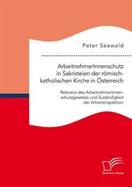 ArbeitnehmerInnenschutz in Sakristeien der römisch-katholischen Kirche in Österreich: Relevanz des ArbeitnehmerInnenschutzgesetzes und Zuständigkeit der Arbeitsinspektion - copertina