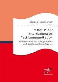 Hindi in der internationalen Fachkommunikation. Sprachwissenschaftliche, politische und gesellschaftliche Aspekte - copertina