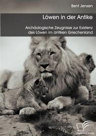 Löwen in der Antike: Archäologische Zeugnisse zur Existenz des Löwen im antiken Griechenland - copertina