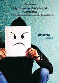 Aggression im Kindes- und Jugendalter: Psychoanalytisch-pädagogische Perspektiven - copertina