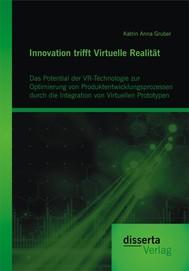 Innovation trifft Virtuelle Realität: Das Potential der VR-Technologie zur Optimierung von Produktentwicklungsprozessen durch die Integration von Virtuellen Prototypen - copertina
