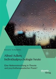 Alfred Adlers Individualpsychologie heute. Eine Weiterentwicklung in Theorie und psychotherapeutischer Praxis? - copertina