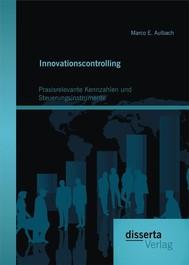 Innovationscontrolling: Praxisrelevante Kennzahlen und Steuerungsinstrumente - copertina