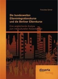 Die bundesweiten Elternintegrationskurse und die Berliner Elternkurse: Eine vergleichende Analyse zum interkulturellen Nutzenkontext - copertina