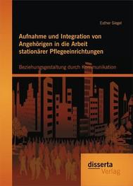 Aufnahme und Integration von Angehörigen in die Arbeit stationärer Pflegeeinrichtungen: Beziehungsgestaltung durch Kommunikation - copertina