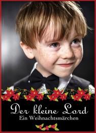 Der kleine Lord - ein Weihnachtsmärchen - Der Klassiker unter den Weihnachtsgeschichten (Illustrierte deutsche Ausgabe) - copertina