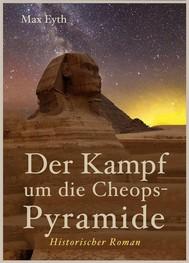 Der Kampf um die Cheopspyramide. Historischer Roman. Das Geheimnis der Pyramiden von Gizeh. Ägypten, Nil, Pyramiden, Orient, Cheops-Pyramide, Wissenschaftsthriller (Illustrierte Ausgabe) - copertina