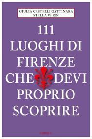 111 luoghi di Firenze che devi proprio scoprire - copertina