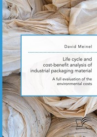 Life cycle and cost-benefit analysis of industrial packaging material. A full evaluation of the environmental costs - Librerie.coop