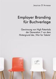 Employer Branding für Buchverlage. Gewinnung von High Potentials der Generation Y vor dem Hintergrund des 'War for Talents' - Librerie.coop