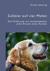 Zuhörer auf vier Pfoten. Die Förderung von Lesekompetenz unter Einsatz eines Hundes - Librerie.coop