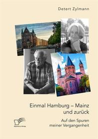 Einmal Hamburg - Mainz und zurück. Auf den Spuren meiner Vergangenheit - Librerie.coop