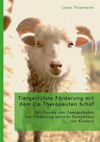Tiergestützte Förderung mit dem Co-Therapeuten Schaf: Der Einsatz von Zwergschafen zur Förderung sozialer Kompetenz von Kindern - Librerie.coop