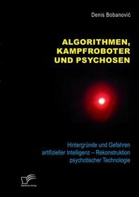Algorithmen, Kampfroboter und Psychosen. Hintergründe und Gefahren artifizieller Intelligenz – Rekonstruktion psychotischer Technologie - Librerie.coop